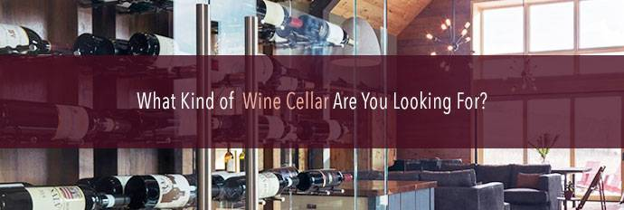 What kind of cellar are you looking for?